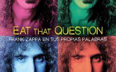 """""""Eat that question: Frank Zappa en sus propias palabras"""""""
