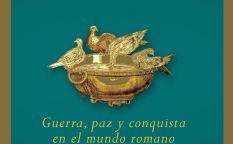 """""""Pax romana. Guerra, paz y conquista en el mundo romano"""""""