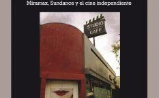 """""""Sexo, mentiras y Hollywood. Miramax, Sundance y el cine independiente"""""""