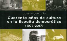 """""""Cuarenta años de cultura en la España democrática (1977-2017)"""""""